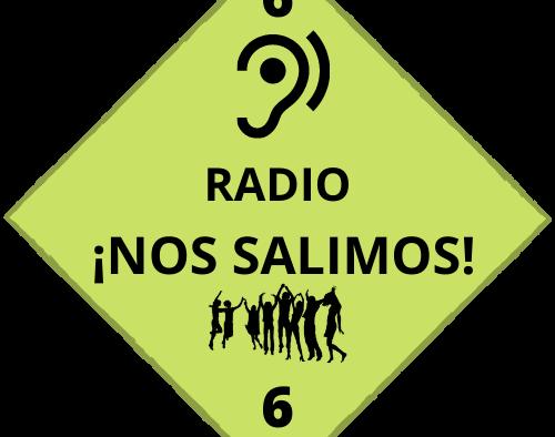 RADIO ¡NOS SALIMOS! SEXTO PROGRAMA