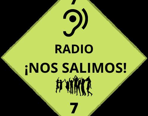 RADIO ¡NOS SALIMOS! SÉPTIMO PROGRAMA