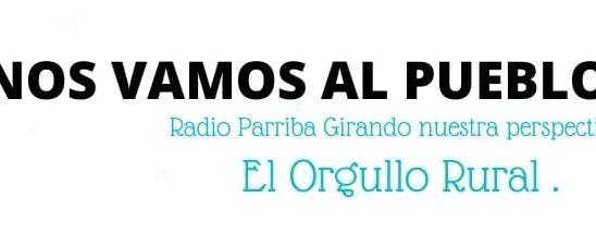 ¡NOS VAMOS AL PUEBLO! RADIO PA´ARRIBA. GIRANDO NUESTRA PERSPECTIVA _ CAPÍTULO 1 EL ORGULLO RURAL